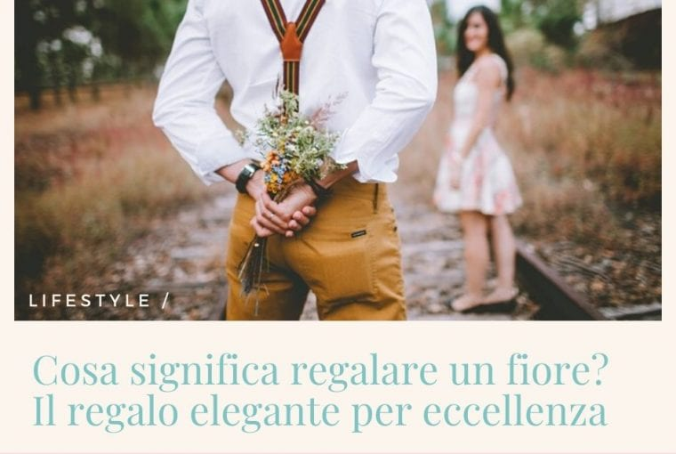 Cosa significa regalare un fiore? Il regalo elegante per eccellenza