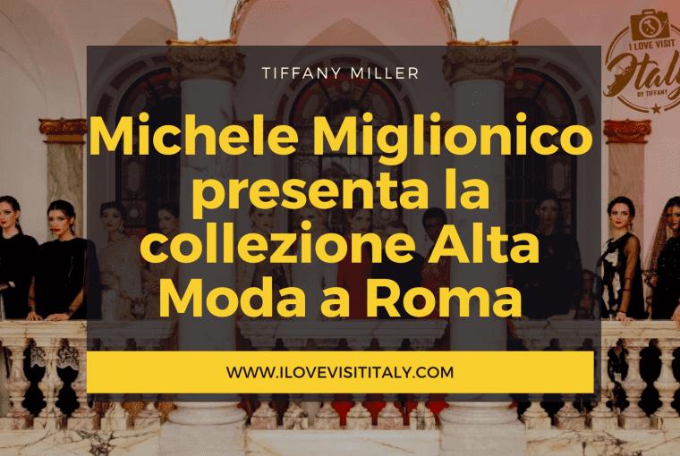 Michele Miglionico presenta la collezione Alta Moda a Roma